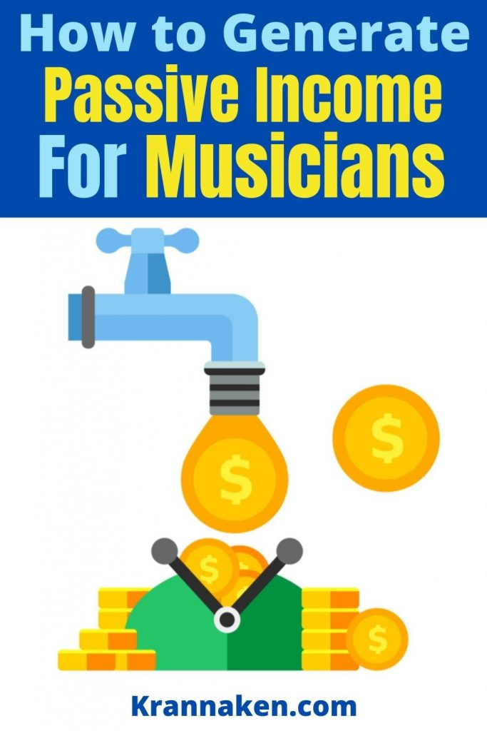 passive income for musicians, music artists, EDM producers, instrumentalists, music marketing strategies